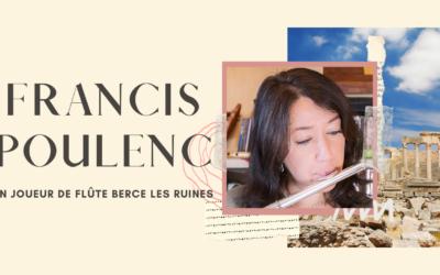 Poulenc – Un joueur de flûte berce les ruines